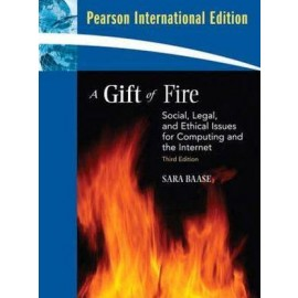 A Gift of Fire: Social Legal and Ethical Issues for Computing and the Internet