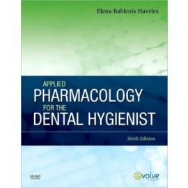 Applied Pharmacology for the Dental Hygienist, 6th Edition
