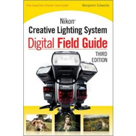 Nikon Creative Lighting System Digital Field Guide , Third Edition
