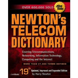 Newton's Telecom Dictionary: The Authoritative Resource for Telecommunications, Networking, the Internet and Information Technology, 19e
